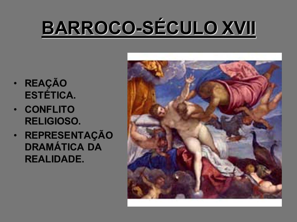 BARROCO-SÉCULO XVII REAÇÃO ESTÉTICA. CONFLITO RELIGIOSO. REPRESENTAÇÃO DRAMÁTICA DA REALIDADE.