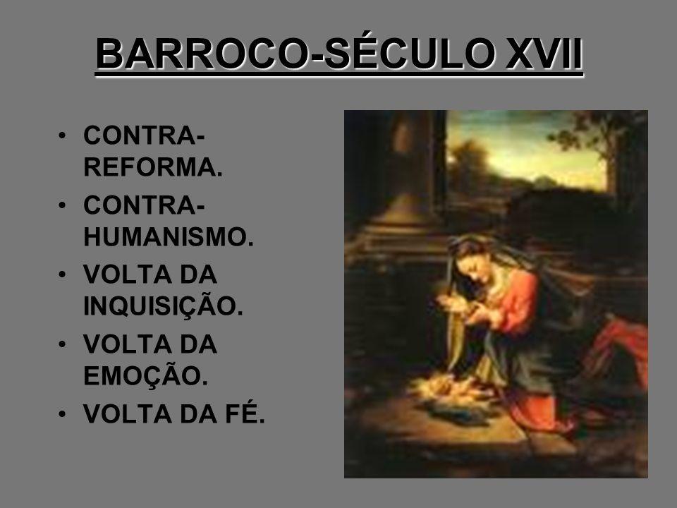 BARROCO-SÉCULO XVII CONTRA- REFORMA. CONTRA- HUMANISMO. VOLTA DA INQUISIÇÃO. VOLTA DA EMOÇÃO. VOLTA DA FÉ.