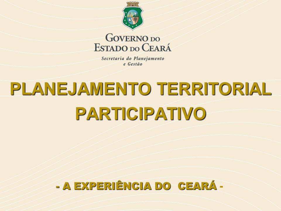 PLANEJAMENTO TERRITORIAL PARTICIPATIVO - A EXPERIÊNCIA DO CEARÁ - A EXPERIÊNCIA DO CEARÁ -