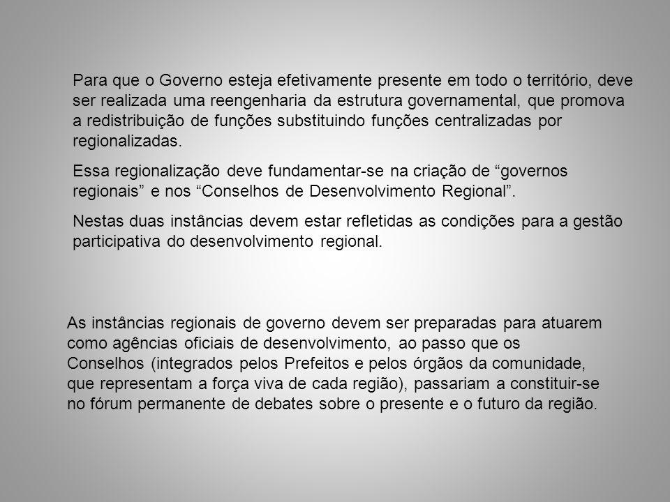 Para que o Governo esteja efetivamente presente em todo o território, deve ser realizada uma reengenharia da estrutura governamental, que promova a re