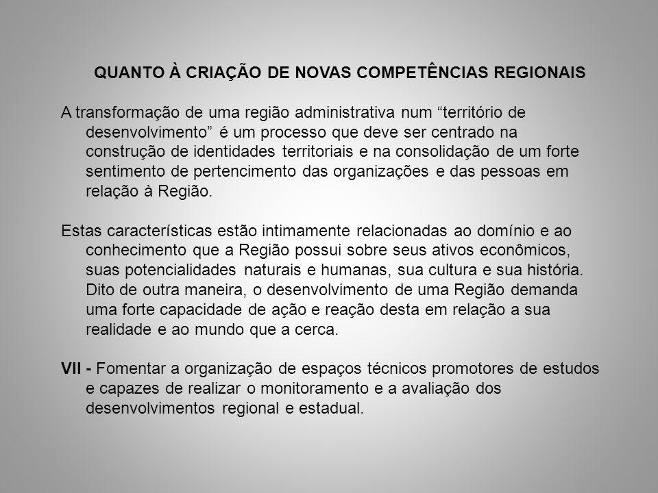 QUANTO À CRIAÇÃO DE NOVAS COMPETÊNCIAS REGIONAIS A transformação de uma região administrativa num território de desenvolvimento é um processo que deve