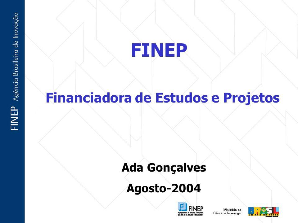Financiadora de Estudos e Projetos FINEP Ada Gonçalves Agosto-2004
