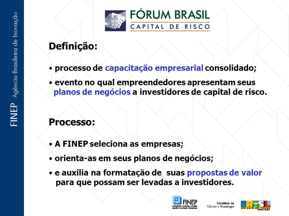 Definição: processo de capacitação empresarial consolidado; evento no qual empreendedores apresentam seus planos de negócios a investidores de capital