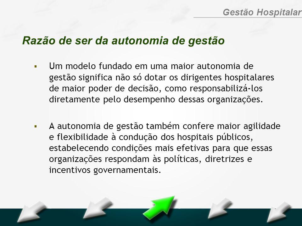 Hospital Geral Dr. Waldemar Alcântara Gestão Hospitalar Razão de ser da autonomia de gestão Um modelo fundado em uma maior autonomia de gestão signifi
