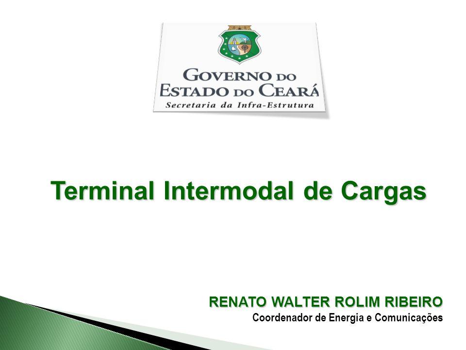 RENATO WALTER ROLIM RIBEIRO Coordenador de Energia e Comunicações Terminal Intermodal de Cargas