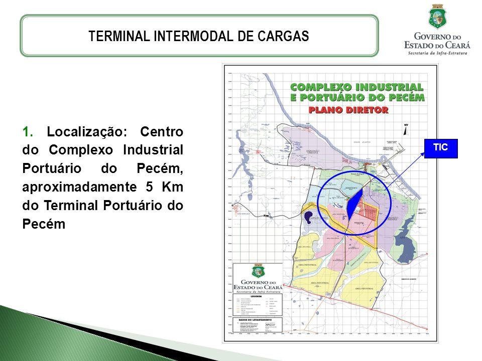 1. Localização: Centro do Complexo Industrial Portuário do Pecém, aproximadamente 5 Km do Terminal Portuário do Pecém TERMINAL INTERMODAL DE CARGAS TI