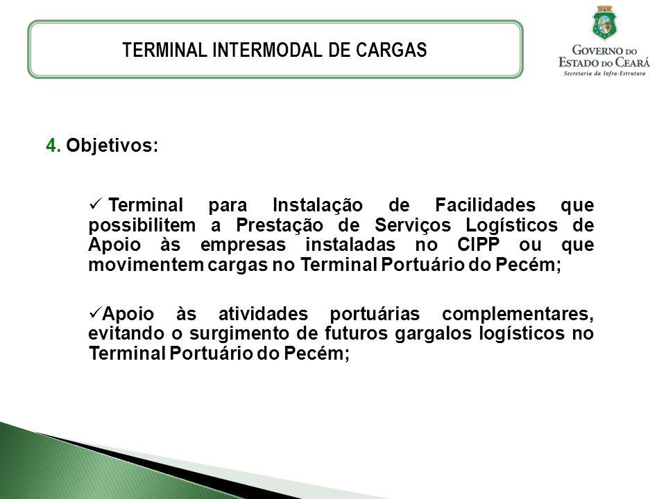 4. Objetivos: Terminal para Instalação de Facilidades que possibilitem a Prestação de Serviços Logísticos de Apoio às empresas instaladas no CIPP ou q