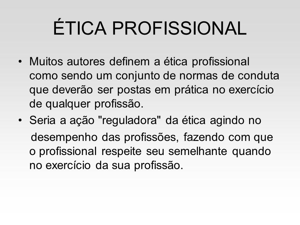 ÉTICA PROFISSIONAL Muitos autores definem a ética profissional como sendo um conjunto de normas de conduta que deverão ser postas em prática no exercí