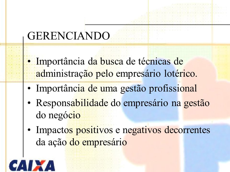 GERENCIANDO Importância da busca de técnicas de administração pelo empresário lotérico.
