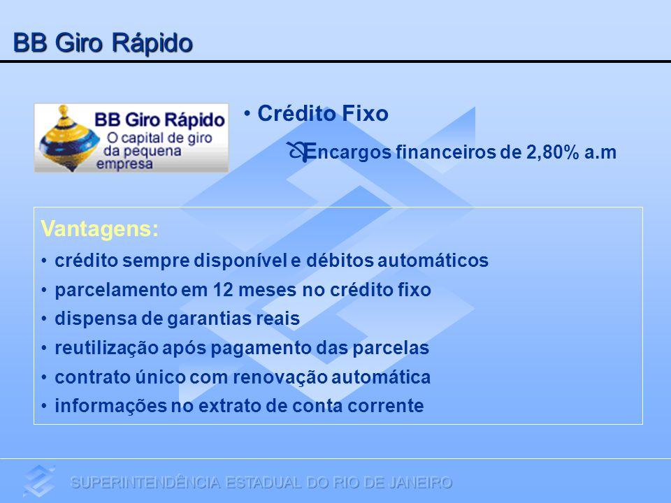 BB Giro Rápido Crédito Fixo E ncargos financeiros de 2,80% a.m Vantagens: crédito sempre disponível e débitos automáticos parcelamento em 12 meses no