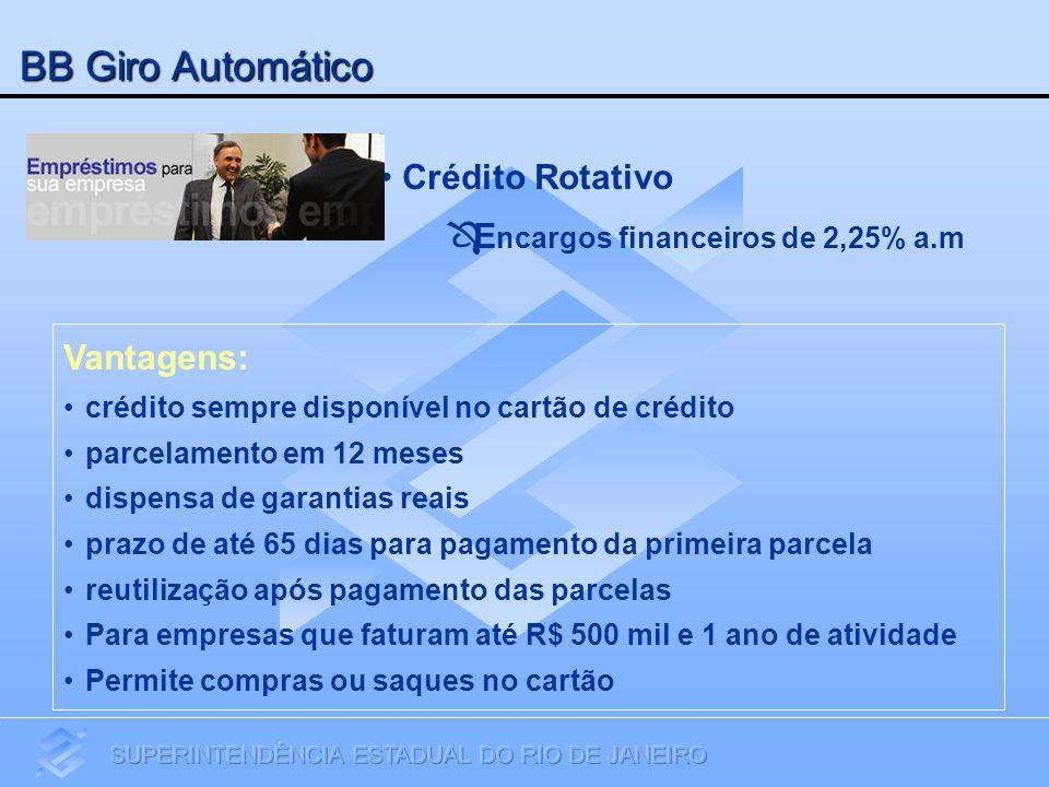 BB Giro Automático Crédito Rotativo E ncargos financeiros de 2,25% a.m Vantagens: crédito sempre disponível no cartão de crédito parcelamento em 12 me