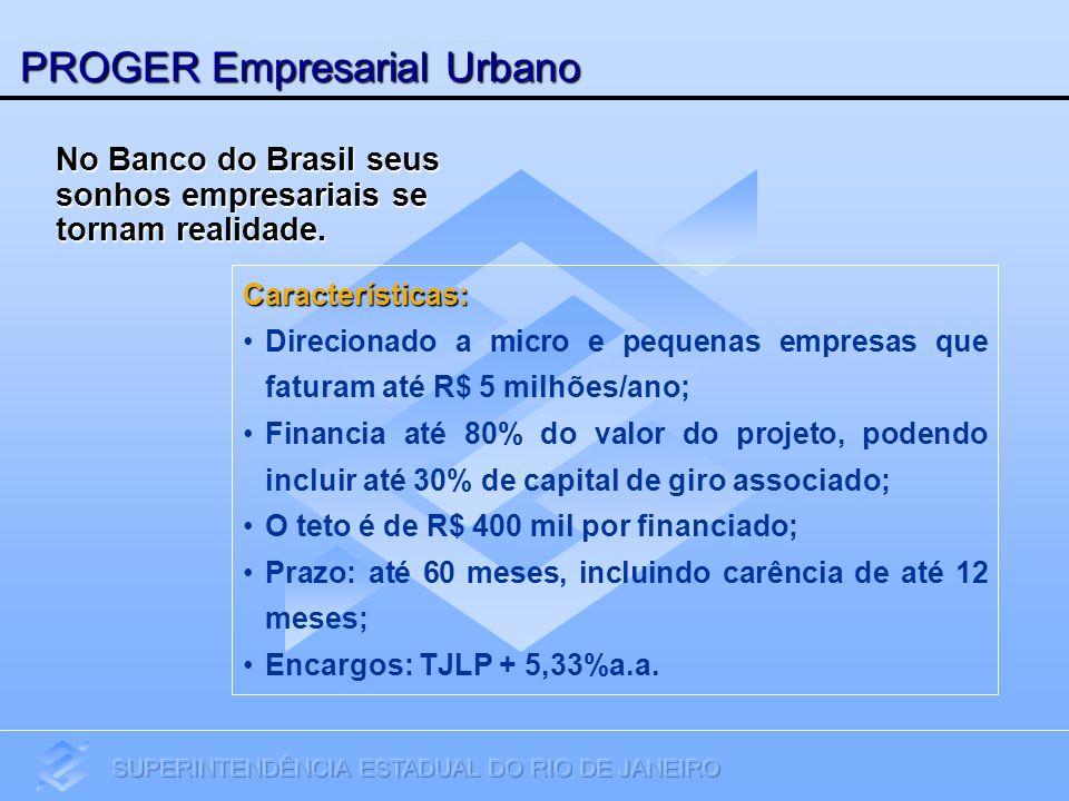 PROGER Empresarial Urbano Características: Direcionado a micro e pequenas empresas que faturam até R$ 5 milhões/ano; Financia até 80% do valor do proj