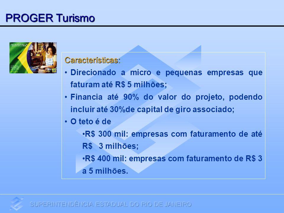 PROGER Turismo Características: Direcionado a micro e pequenas empresas que faturam até R$ 5 milhões; Financia até 90% do valor do projeto, podendo in