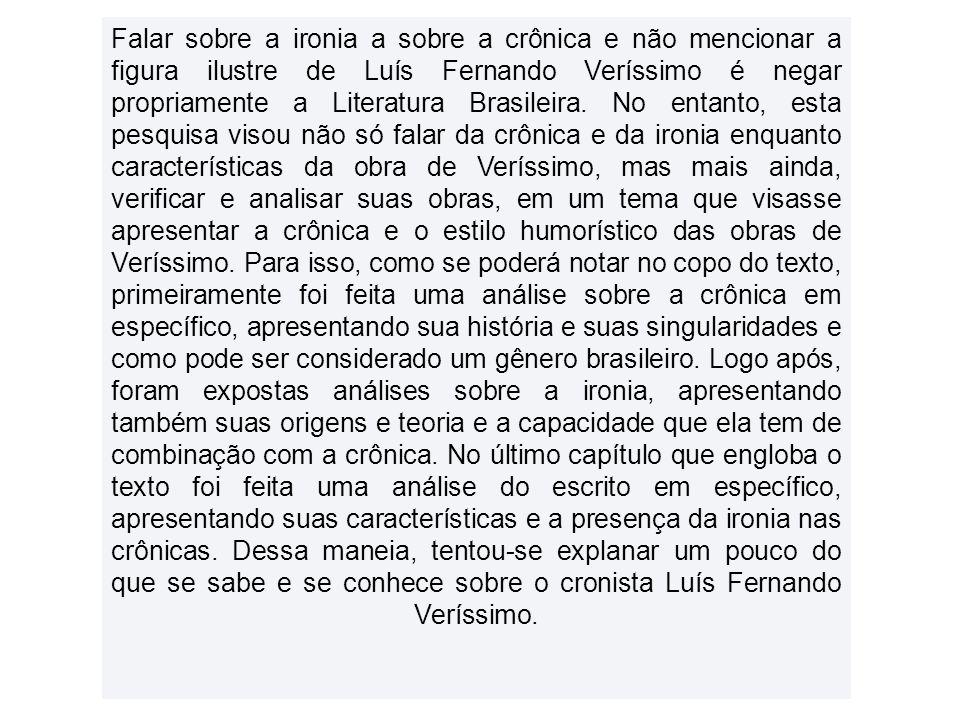 Falar sobre a ironia a sobre a crônica e não mencionar a figura ilustre de Luís Fernando Veríssimo é negar propriamente a Literatura Brasileira. No en