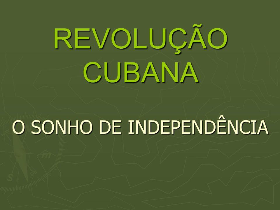 REVOLUÇÃO CUBANA O SONHO DE INDEPENDÊNCIA