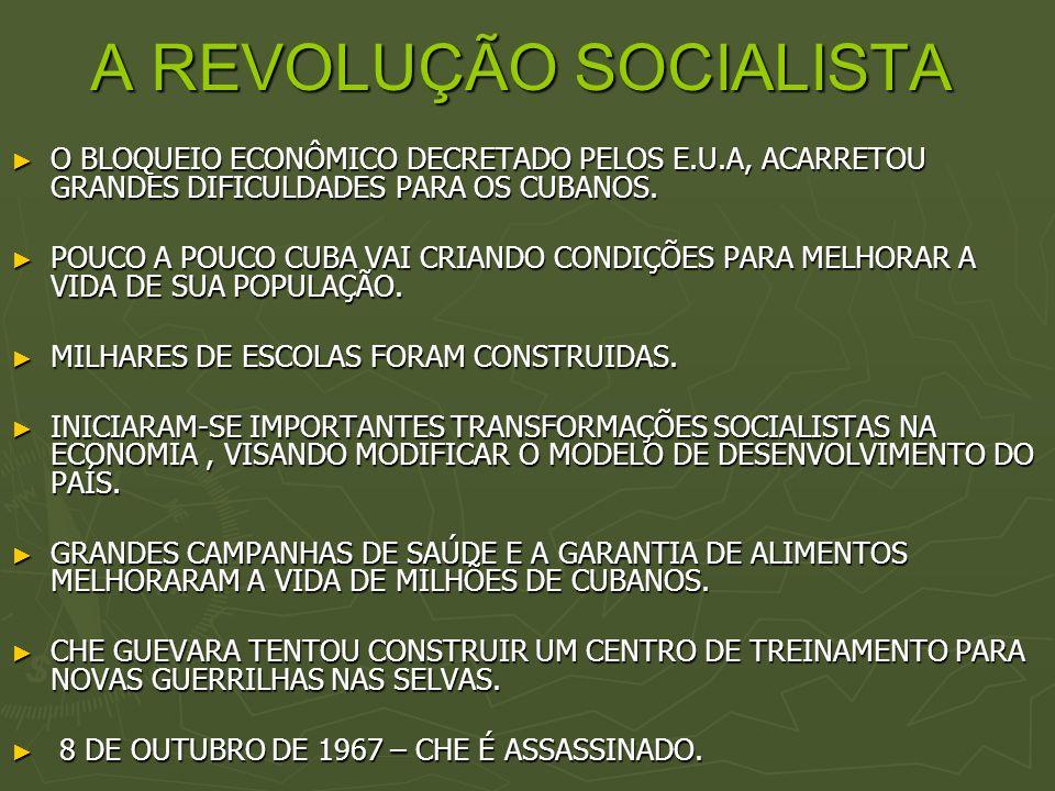A REVOLUÇÃO SOCIALISTA O BLOQUEIO ECONÔMICO DECRETADO PELOS E.U.A, ACARRETOU GRANDES DIFICULDADES PARA OS CUBANOS. O BLOQUEIO ECONÔMICO DECRETADO PELO