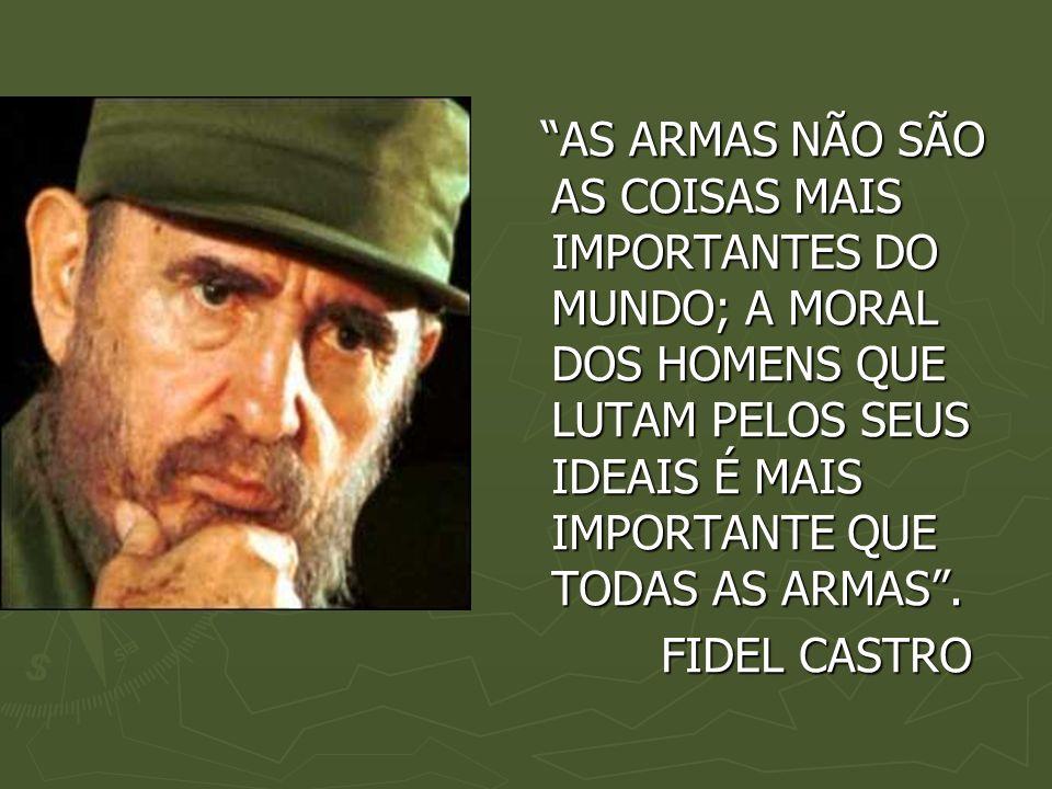 AS ARMAS NÃO SÃO AS COISAS MAIS IMPORTANTES DO MUNDO; A MORAL DOS HOMENS QUE LUTAM PELOS SEUS IDEAIS É MAIS IMPORTANTE QUE TODAS AS ARMAS. AS ARMAS NÃ