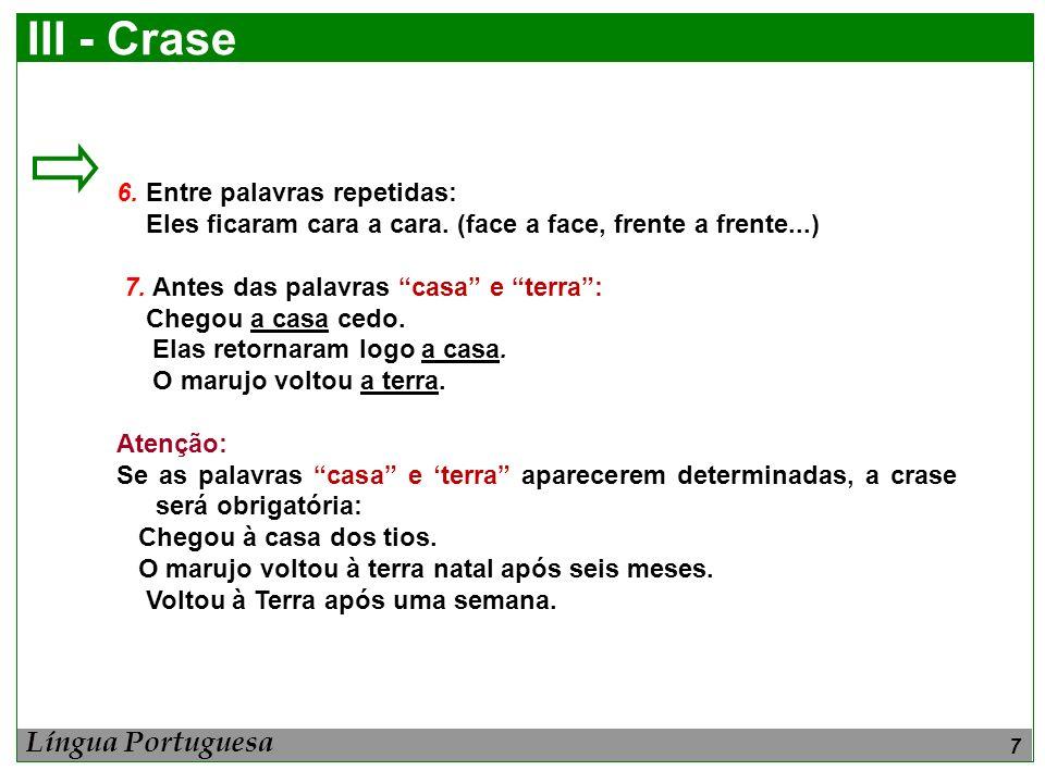 8 III - Crase a distância,a distância do, a distância da, são expressões que não recebem sinal de crase : O assaltante estava a distância.