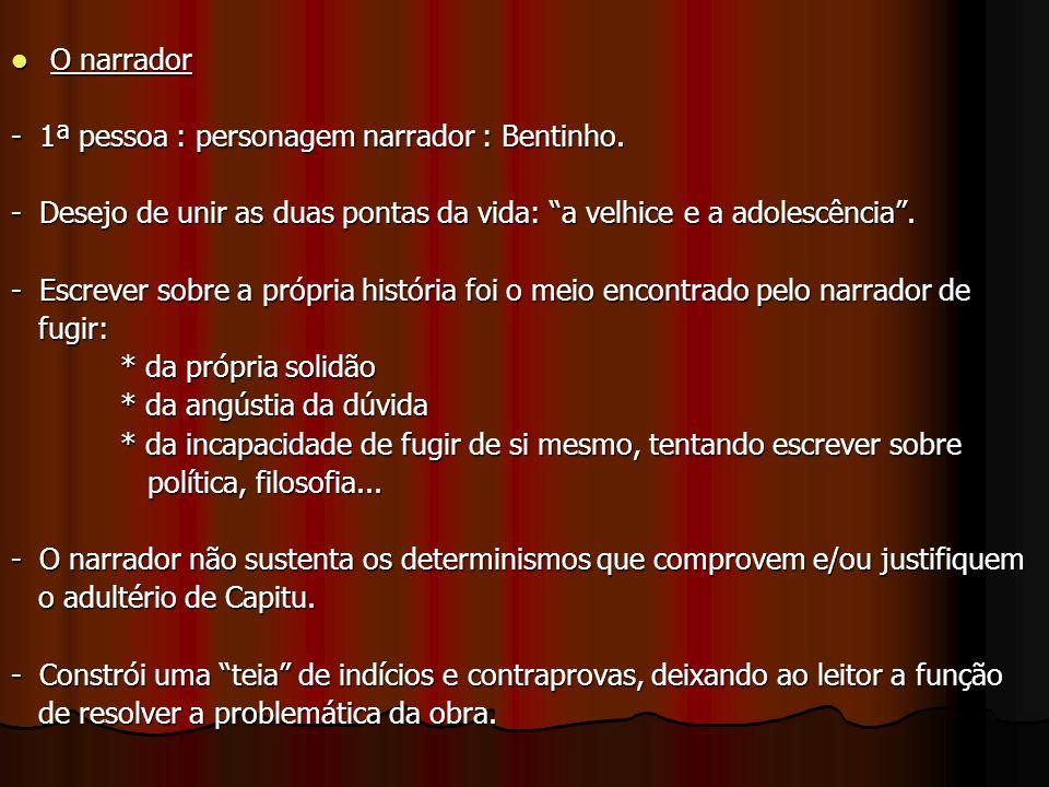 O narrador O narrador - 1ª pessoa : personagem narrador : Bentinho.