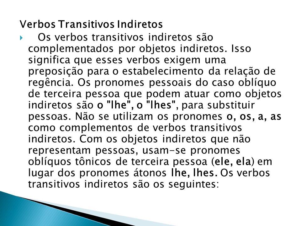 Verbos Transitivos Indiretos Os verbos transitivos indiretos são complementados por objetos indiretos. Isso significa que esses verbos exigem uma prep