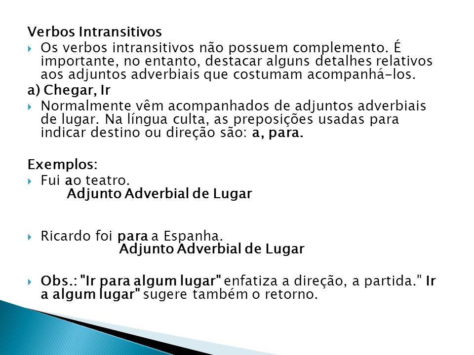 Verbos Intransitivos Os verbos intransitivos não possuem complemento. É importante, no entanto, destacar alguns detalhes relativos aos adjuntos adverb