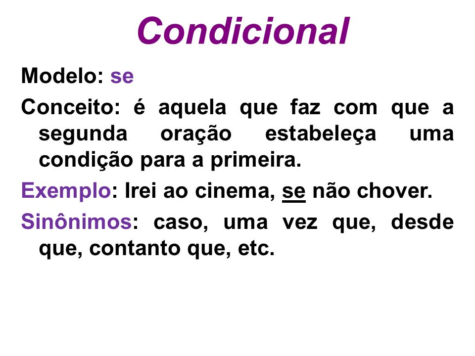 Condicional Modelo: se Conceito: é aquela que faz com que a segunda oração estabeleça uma condição para a primeira.
