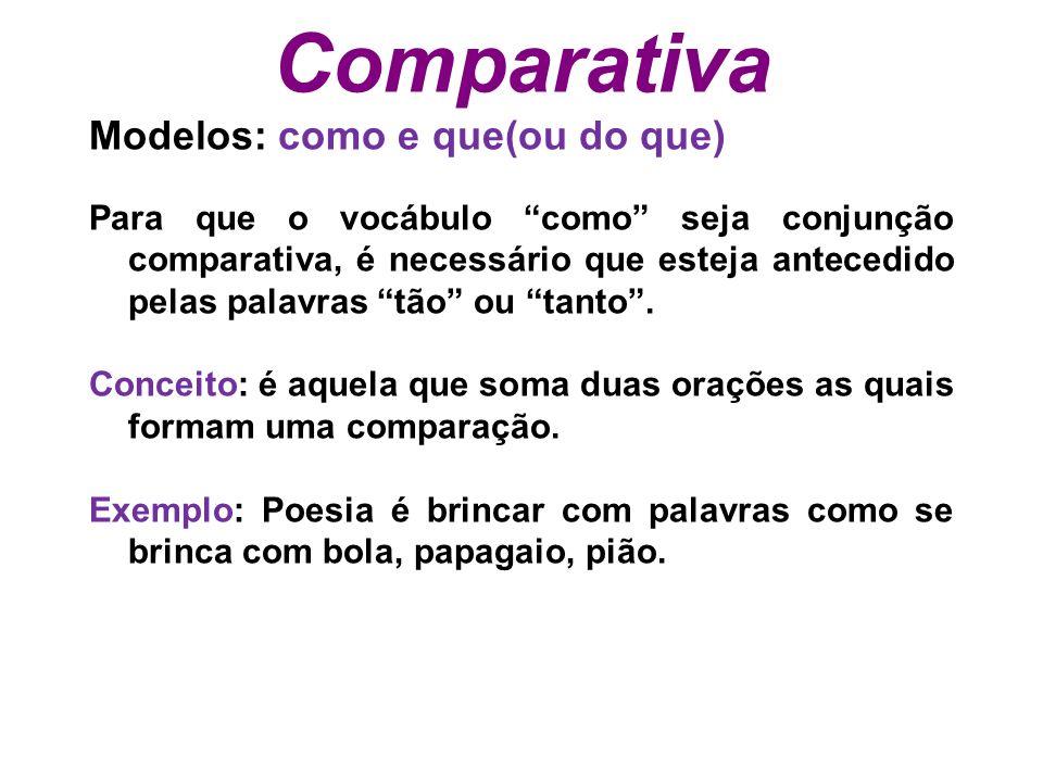 Comparativa Modelos: como e que(ou do que) Para que o vocábulo como seja conjunção comparativa, é necessário que esteja antecedido pelas palavras tão ou tanto.