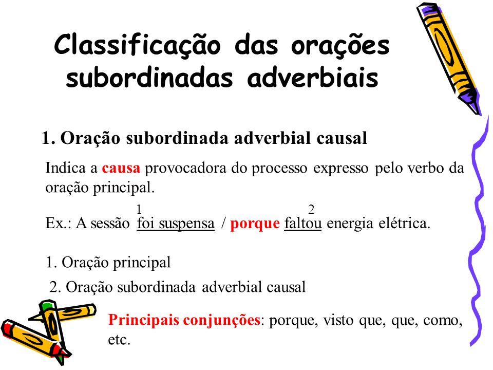 Classificação das orações subordinadas adverbiais 1. Oração subordinada adverbial causal Indica a causa provocadora do processo expresso pelo verbo da