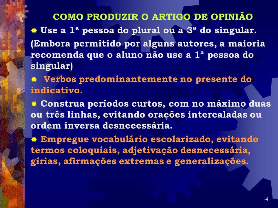 3 CARACTERÍSTICAS DO ARTIGO DE OPINIÃO Texto argumentativo que difunde opinião sobre um tema polêmico. Circula nos meios de comunicação em geral, por