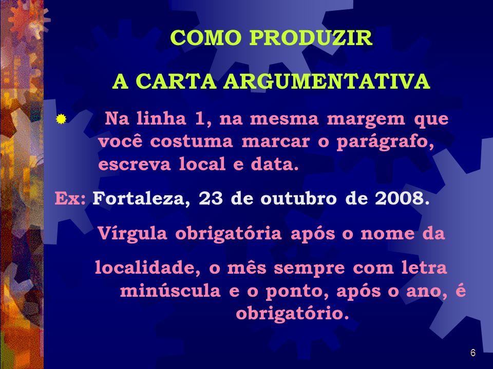 5 CARACTERÍSTICAS DA CARTA ARGUMENTATIVA Texto persuasivo que tem a finalidade de apresentar às autoridades um problema (carta argumentativa de reclam