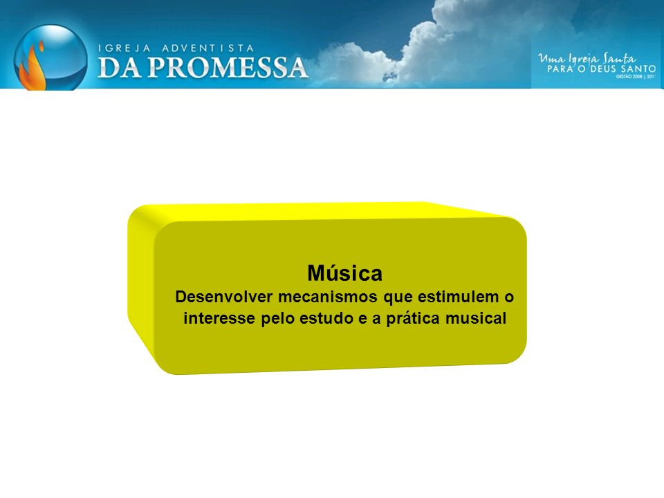 Música Desenvolver mecanismos que estimulem o interesse pelo estudo e a prática musical