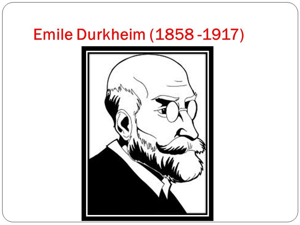 Emile Durkheim (1858 -1917)