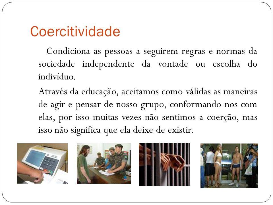 Coercitividade Condiciona as pessoas a seguirem regras e normas da sociedade independente da vontade ou escolha do indivíduo. Através da educação, ace