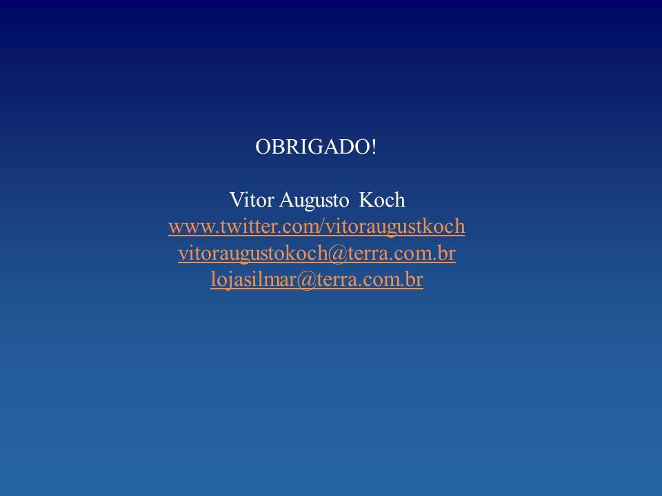OBRIGADO! Vitor Augusto Koch www.twitter.com/vitoraugustkoch vitoraugustokoch@terra.com.br lojasilmar@terra.com.br