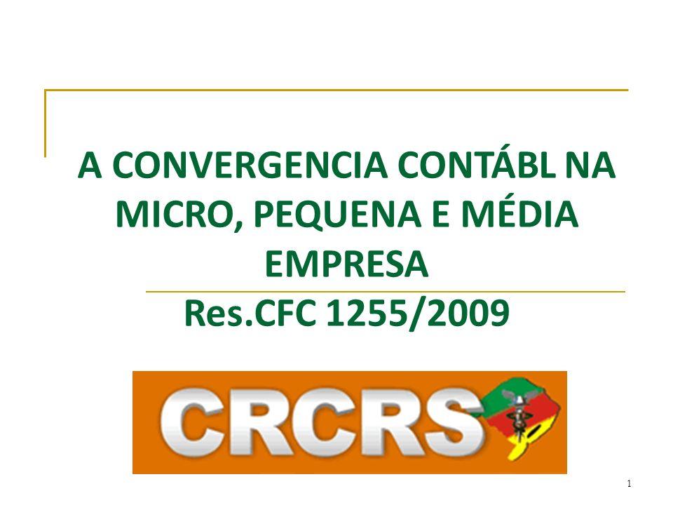 A CONVERGENCIA CONTÁBL NA MICRO, PEQUENA E MÉDIA EMPRESA Res.CFC 1255/2009 1