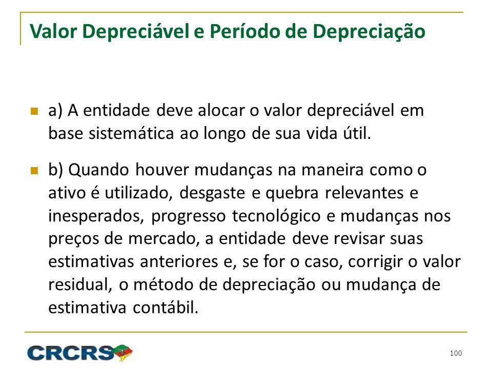 Valor Depreciável e Período de Depreciação a) A entidade deve alocar o valor depreciável em base sistemática ao longo de sua vida útil. b) Quando houv