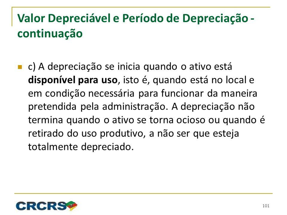 Valor Depreciável e Período de Depreciação - continuação c ) A depreciação se inicia quando o ativo está disponível para uso, isto é, quando está no l