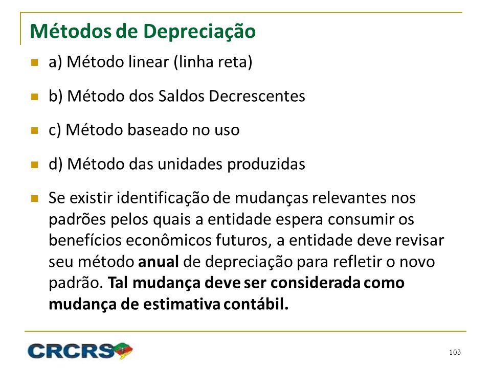 Métodos de Depreciação a) Método linear (linha reta) b) Método dos Saldos Decrescentes c) Método baseado no uso d) Método das unidades produzidas Se e