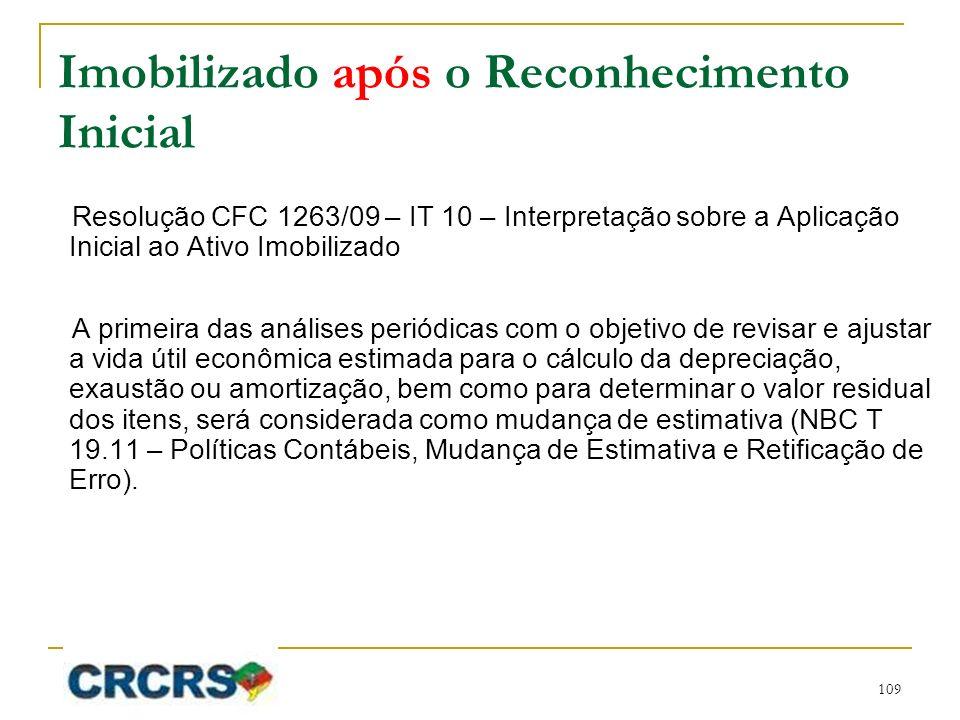 Imobilizado após o Reconhecimento Inicial Resolução CFC 1263/09 – IT 10 – Interpretação sobre a Aplicação Inicial ao Ativo Imobilizado A primeira das