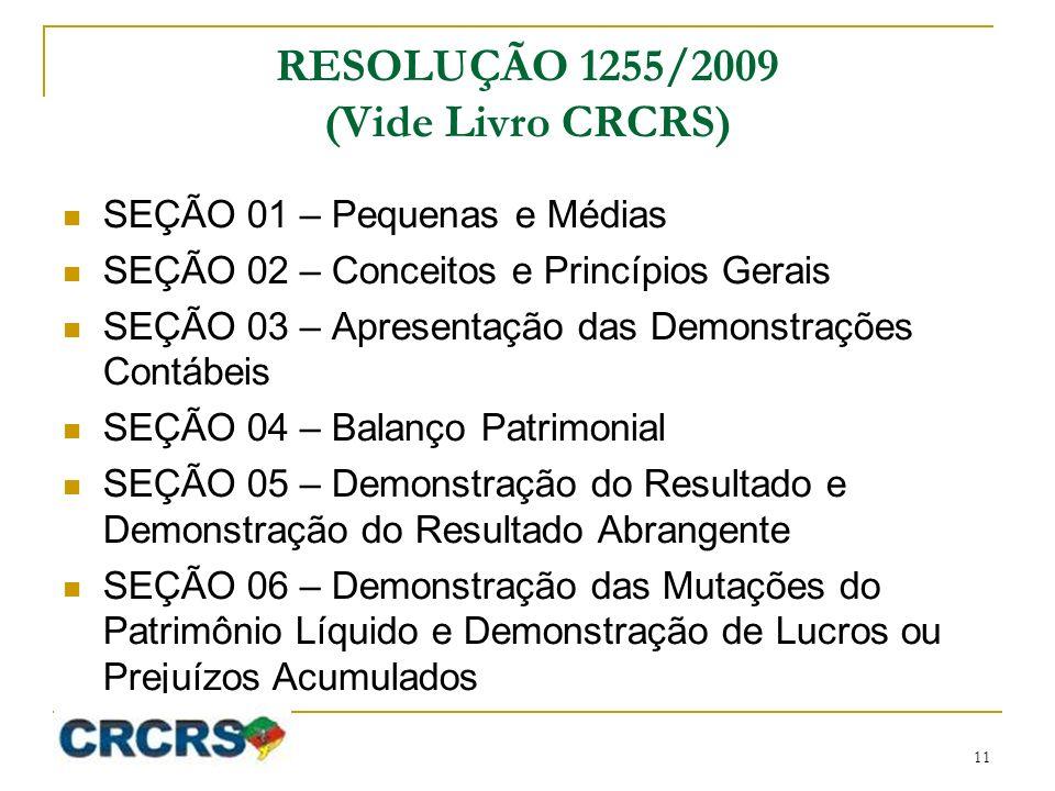 RESOLUÇÃO 1255/2009 (Vide Livro CRCRS) SEÇÃO 01 – Pequenas e Médias SEÇÃO 02 – Conceitos e Princípios Gerais SEÇÃO 03 – Apresentação das Demonstrações