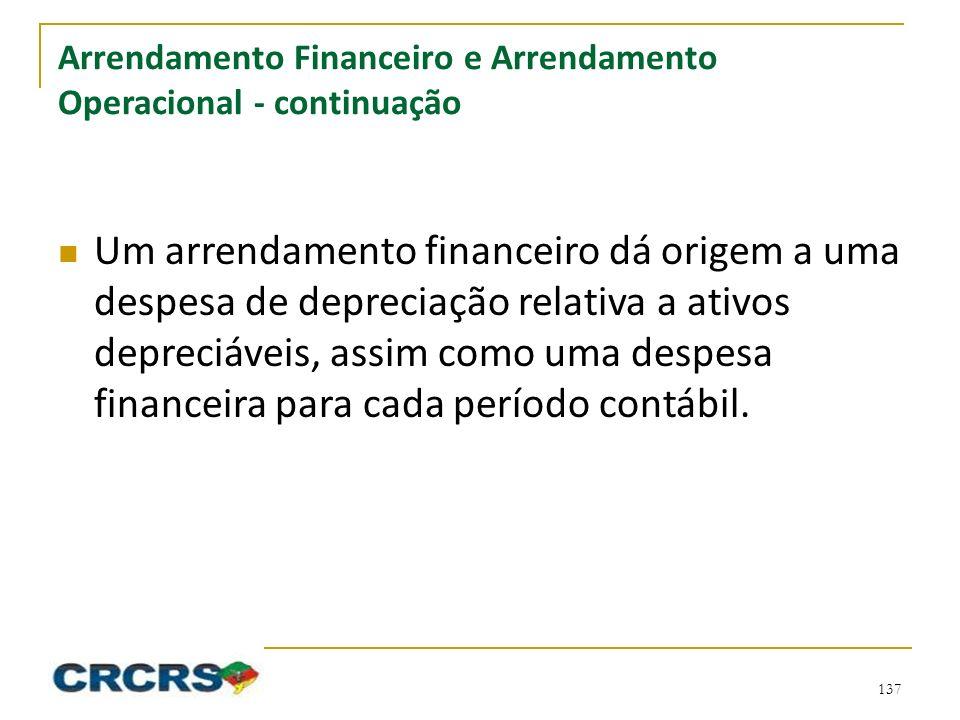 Arrendamento Financeiro e Arrendamento Operacional - continuação Um arrendamento financeiro dá origem a uma despesa de depreciação relativa a ativos depreciáveis, assim como uma despesa financeira para cada período contábil.