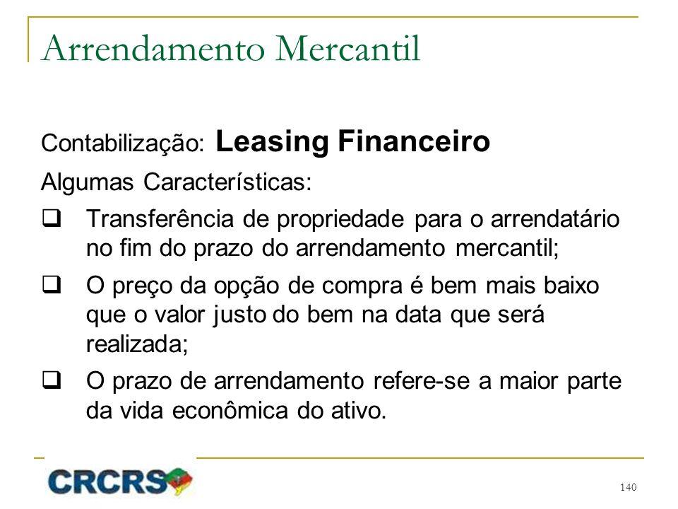 Arrendamento Mercantil Contabilização: Leasing Financeiro Algumas Características: Transferência de propriedade para o arrendatário no fim do prazo do