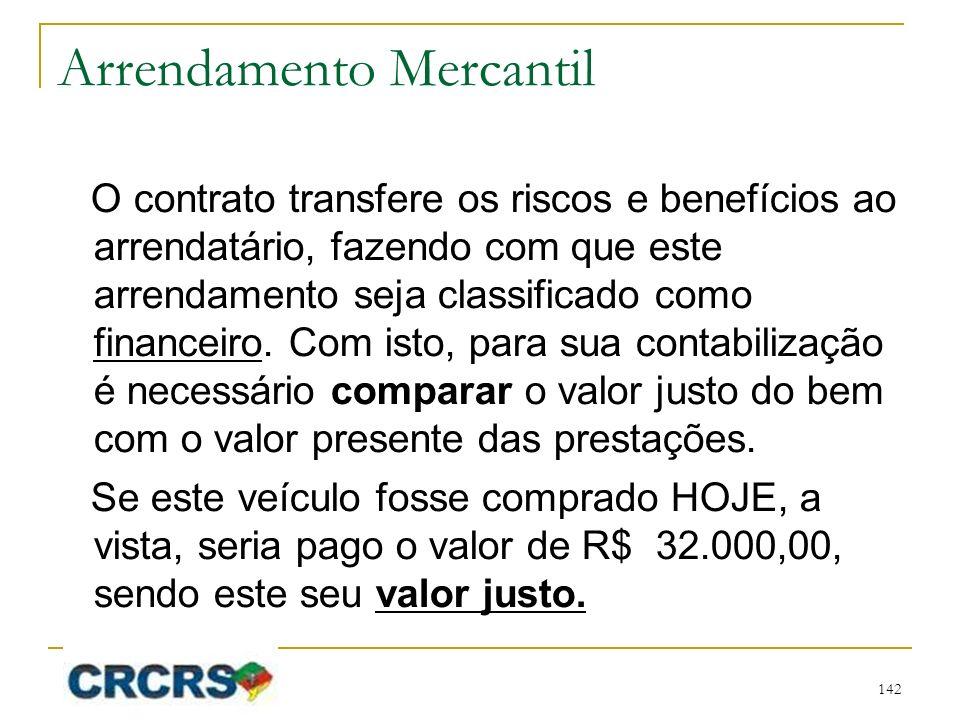 Arrendamento Mercantil O contrato transfere os riscos e benefícios ao arrendatário, fazendo com que este arrendamento seja classificado como financeiro.