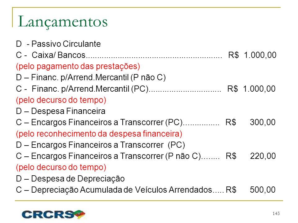 Lançamentos D - Passivo Circulante C - Caixa/ Bancos............................................................ R$ 1.000,00 (pelo pagamento das prest