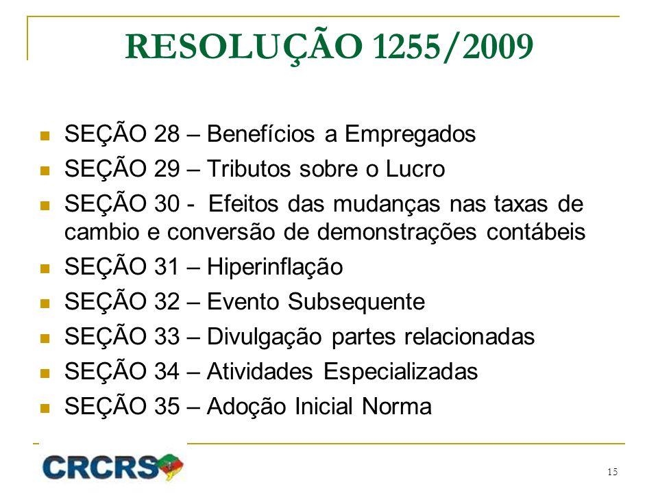 RESOLUÇÃO 1255/2009 SEÇÃO 28 – Benefícios a Empregados SEÇÃO 29 – Tributos sobre o Lucro SEÇÃO 30 - Efeitos das mudanças nas taxas de cambio e convers