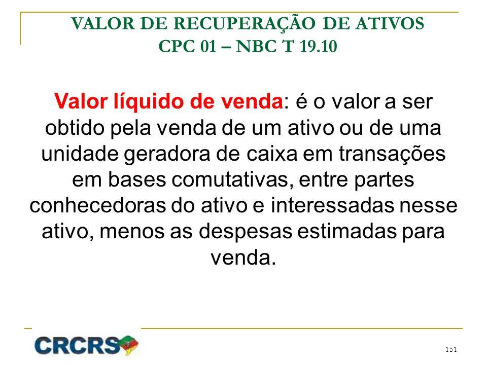 Valor líquido de venda: é o valor a ser obtido pela venda de um ativo ou de uma unidade geradora de caixa em transações em bases comutativas, entre pa