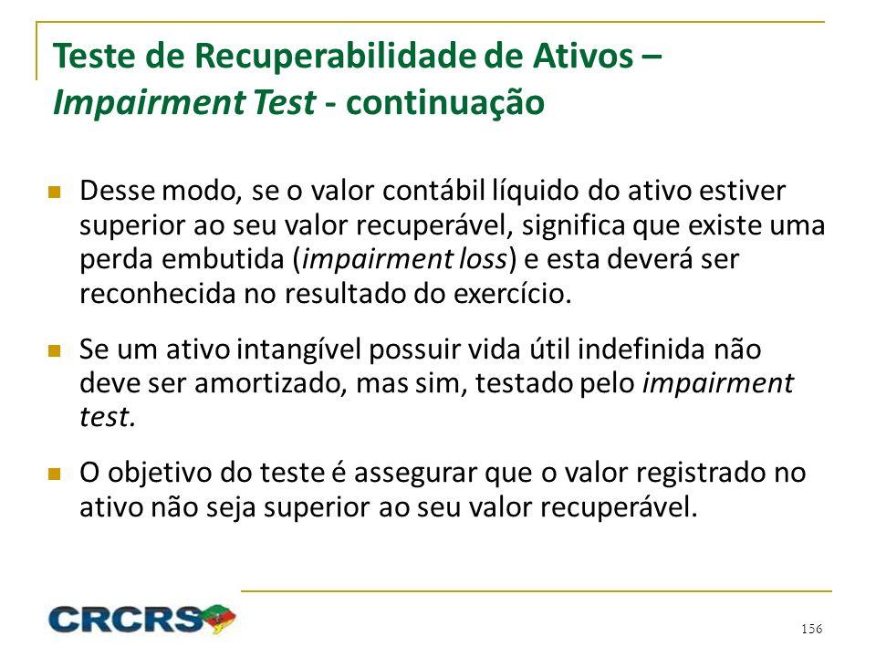 Teste de Recuperabilidade de Ativos – Impairment Test - continuação Desse modo, se o valor contábil líquido do ativo estiver superior ao seu valor rec