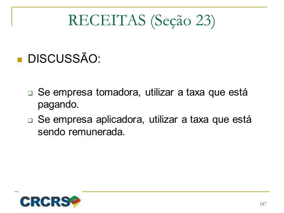 RECEITAS (Seção 23) DISCUSSÃO: Se empresa tomadora, utilizar a taxa que está pagando. Se empresa aplicadora, utilizar a taxa que está sendo remunerada