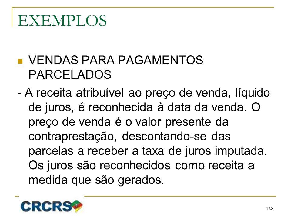 EXEMPLOS VENDAS PARA PAGAMENTOS PARCELADOS - A receita atribuível ao preço de venda, líquido de juros, é reconhecida à data da venda.