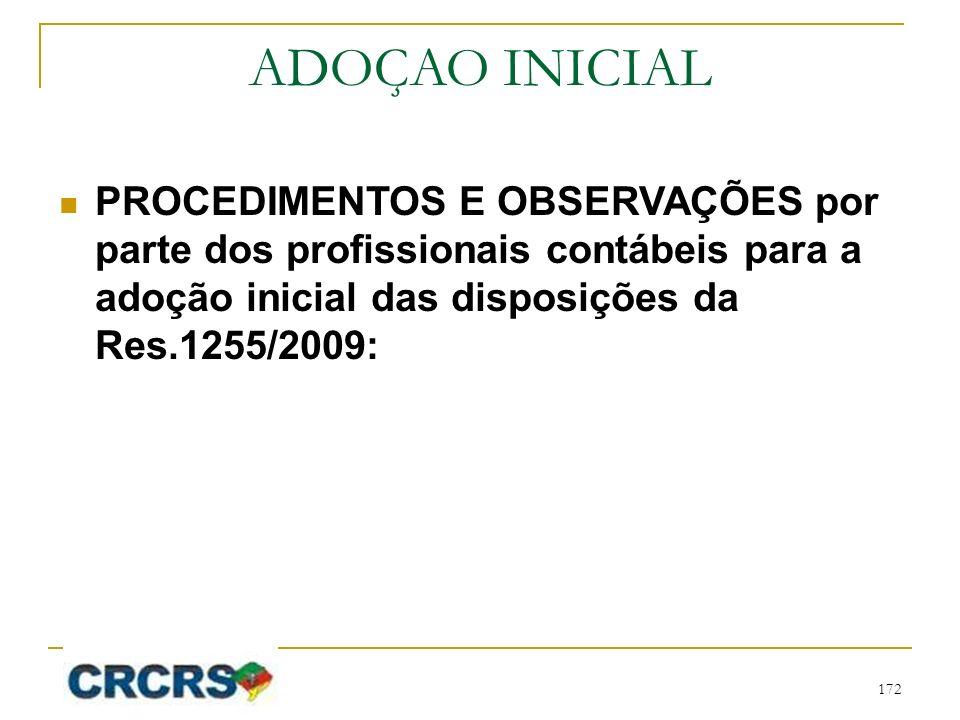 ADOÇAO INICIAL PROCEDIMENTOS E OBSERVAÇÕES por parte dos profissionais contábeis para a adoção inicial das disposições da Res.1255/2009: 172